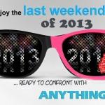 Hãy tận hưởng cuối tuần cuối cùng của năm 2013