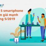 Top 5 smartphone trong tháng 5-2019 có giá hấp dẫn nhờ giảm giá